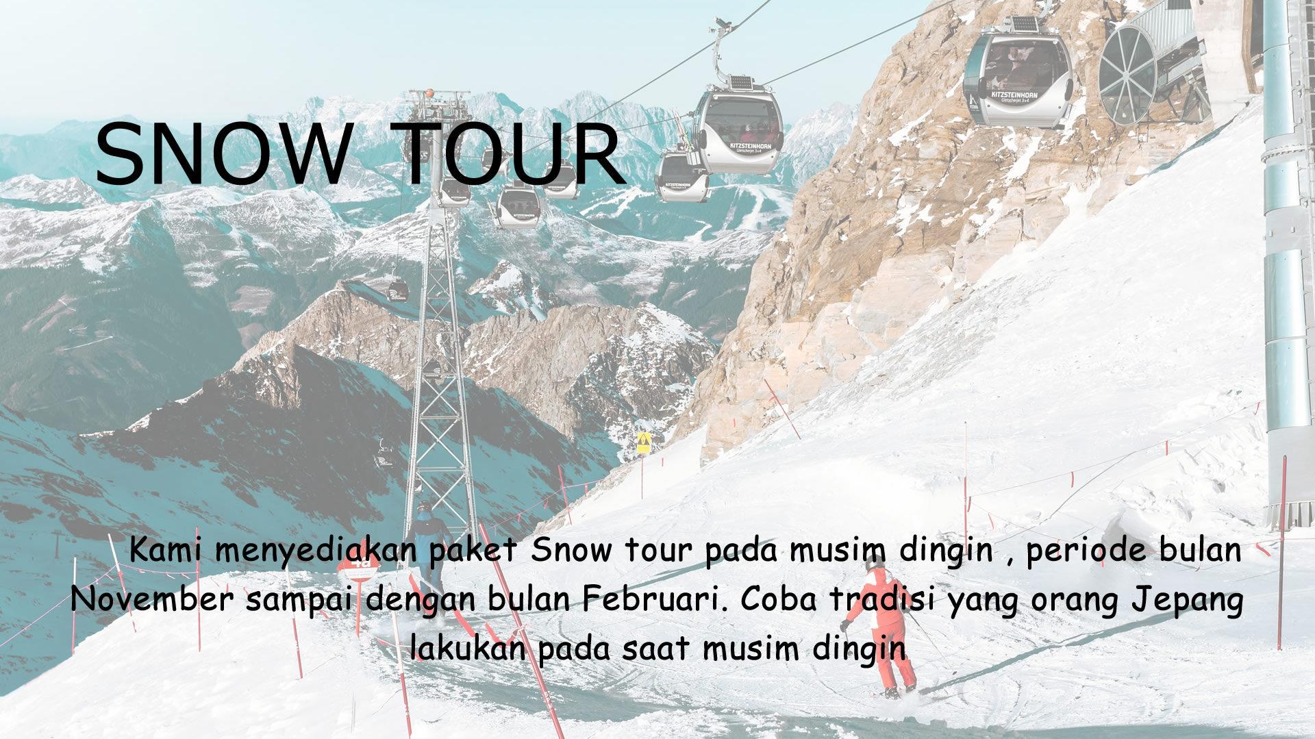 Kami menyediakan paket Snow tour pada musim dingin , periode bulan November sampai dengan bulan Februari. Coba tradisi yang orang Jepang lakukan pada saat musim dingin